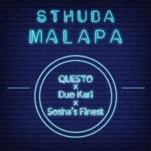 Dj Questo - Sthuba Malapa ft. Duo Kari x Sosha's Finest